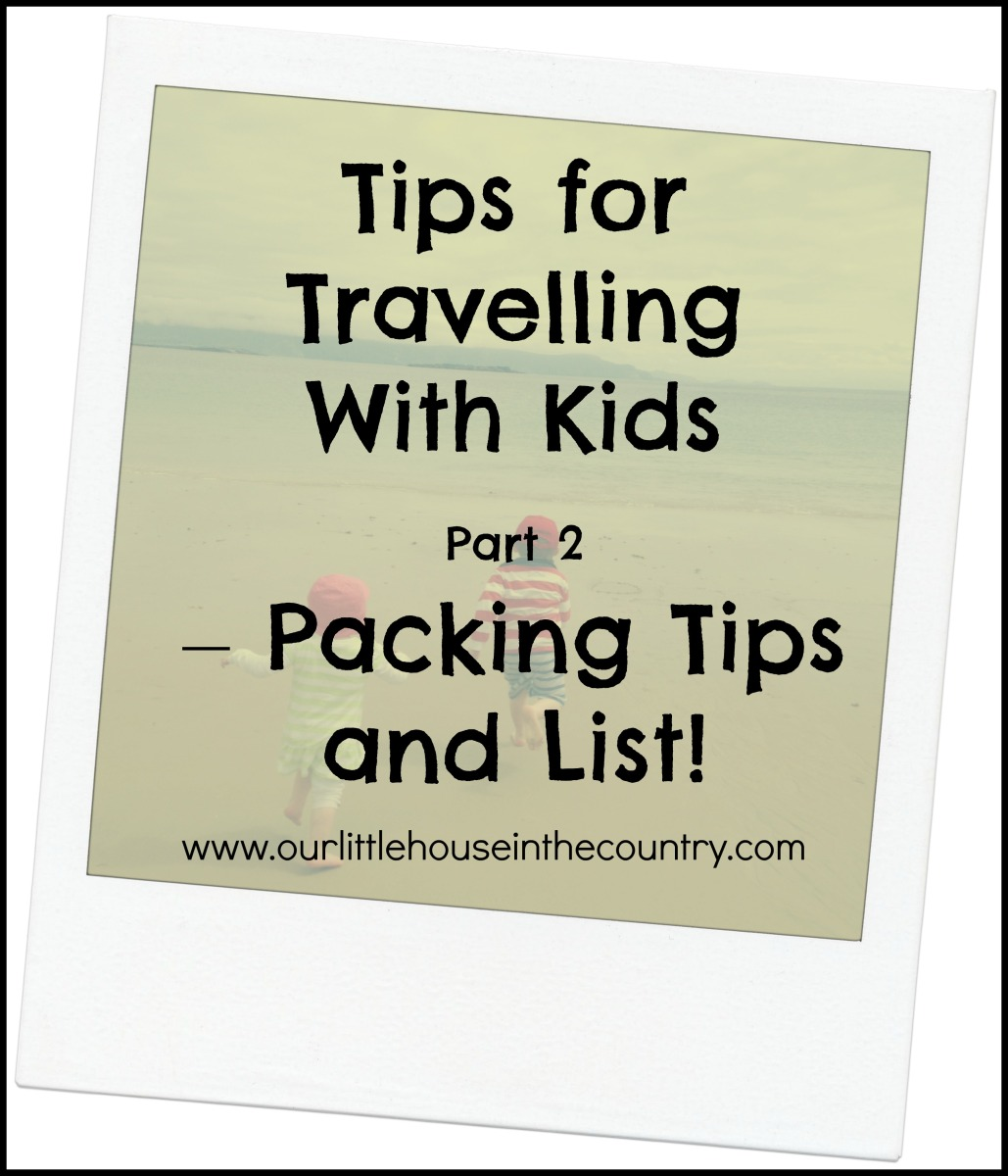 Tips for Travelling With Kids Part 2 - Packing Tips and List!
