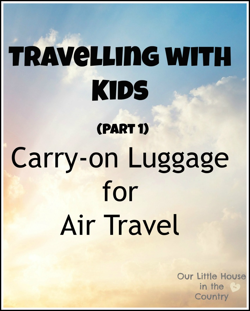 Travelling With Kids Part 1- Carry-on Luggage for Air Travel - Our Little House in the Country