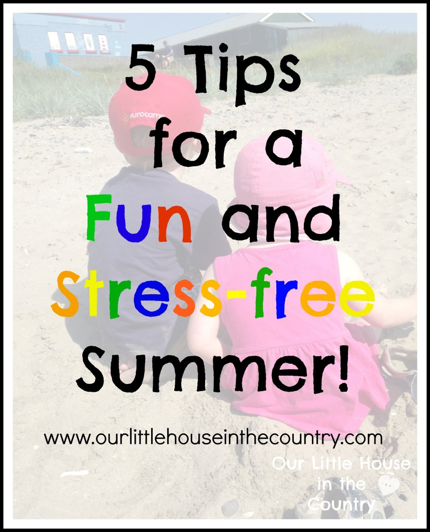 5 Tips for A Fun and Stress-Free Summer - Our Little House in the Country #summer #summerkids #sahm #stressfreesummer