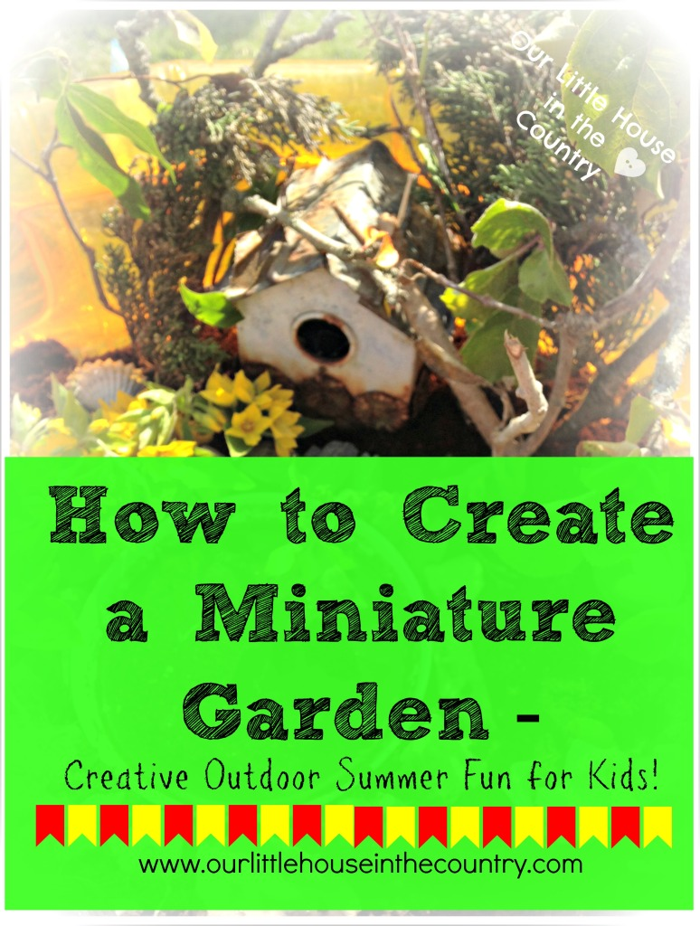 How To Create A Miniature Garden - Outdoor Creative Summer Fun For Kids - Our Little House in the Country #summer #outdoorfun #kidsactivities