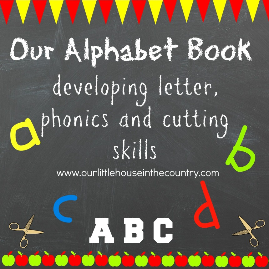 Our Alphabet Book developing letter, phonics and cutting skills - Our Little House in the Country #earlyliteracy #kidsactivities #abcs #phonics #cuttingskills