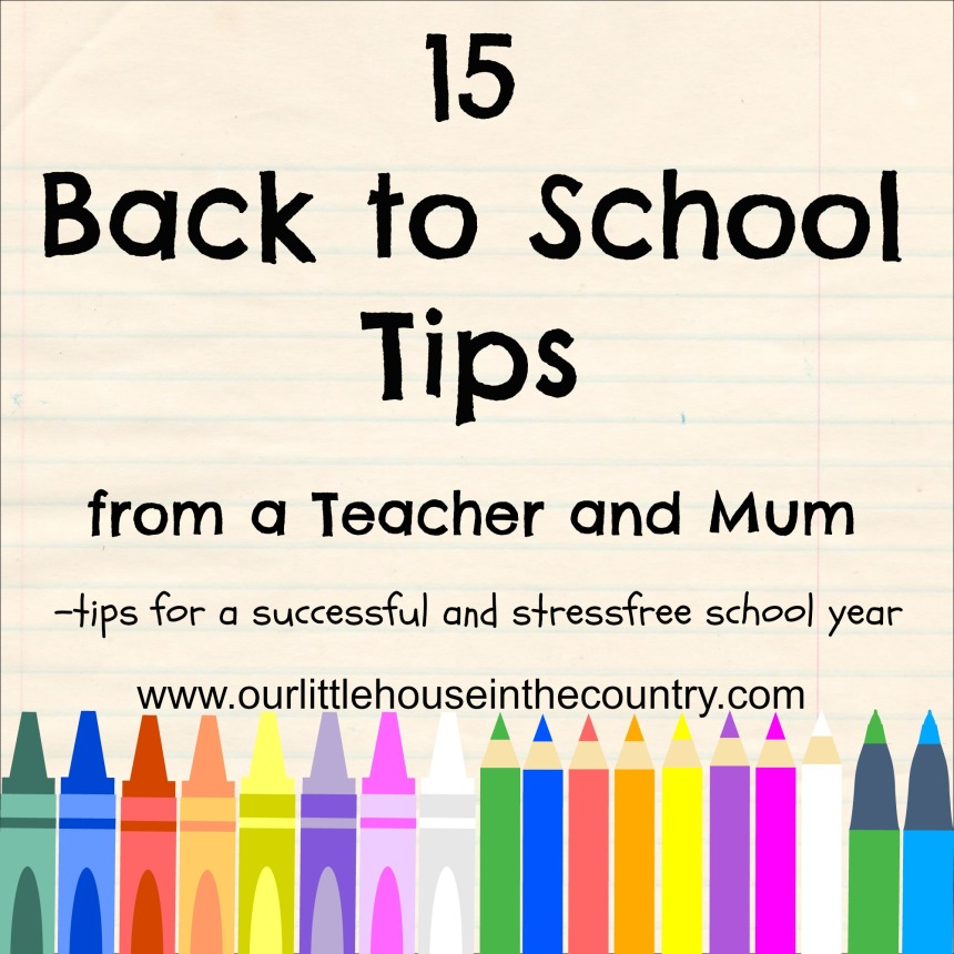 15 Back to School Tips from a Mum and Teacher - for successful and stressfree school year - http://ourlittlehouseinthecountry.com