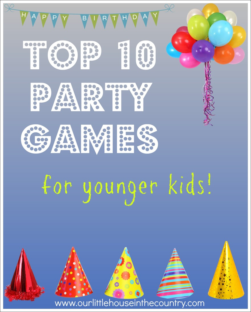 Top 10 Party Games- for younger kids - Our Little House in the Country #partygames #birthdayparty #kids #kidsactivities