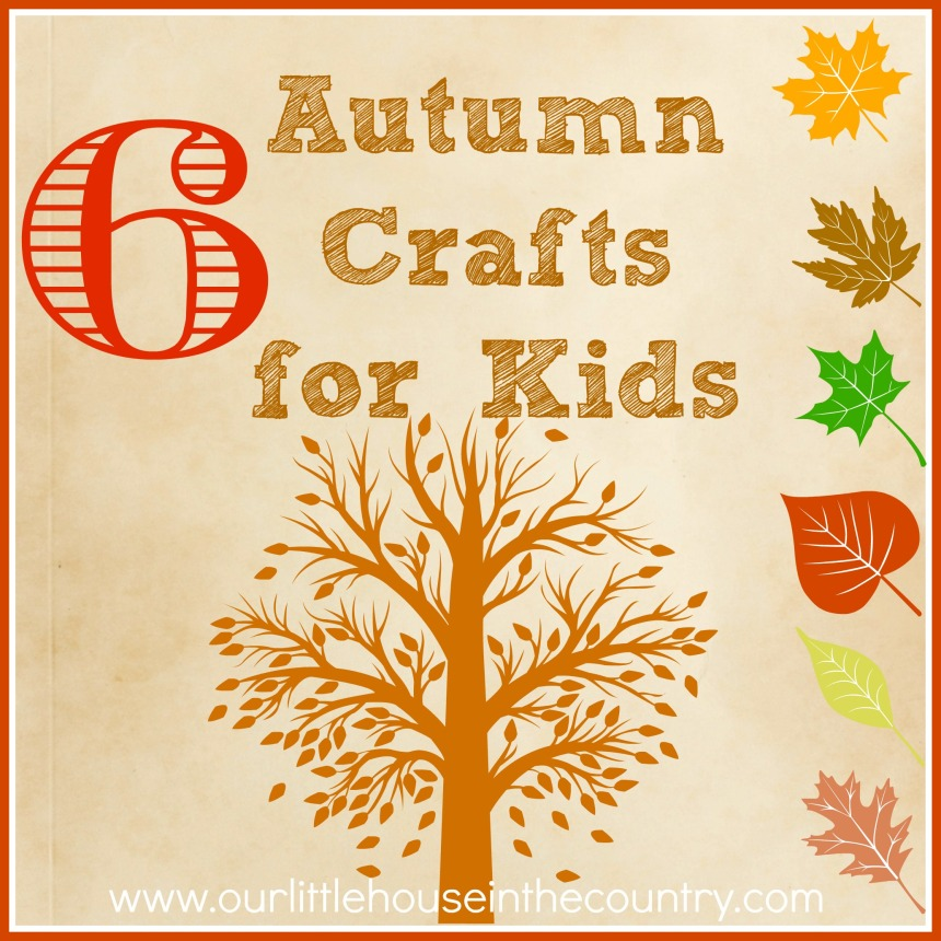 6 Autumn/Fall Crafts for Kids - Our Little House in the Country