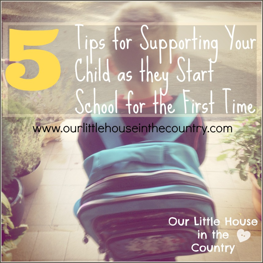 5 Tips for Supporting Your Child as They Start School For the First Time - Our Little House in the Country