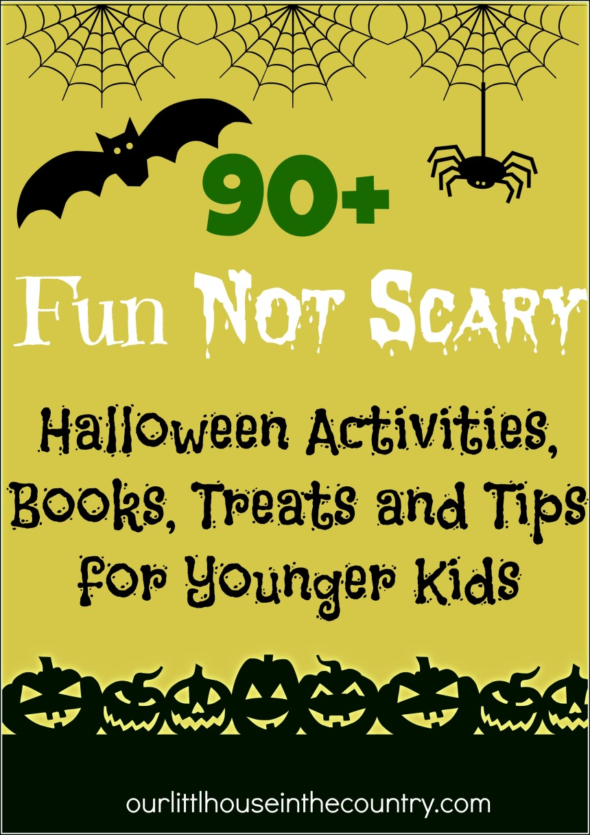 90+ Fun Not Scary Halloween Activities, Books, Tips and Treats for Younger Children - Our Little House in the Country 1
