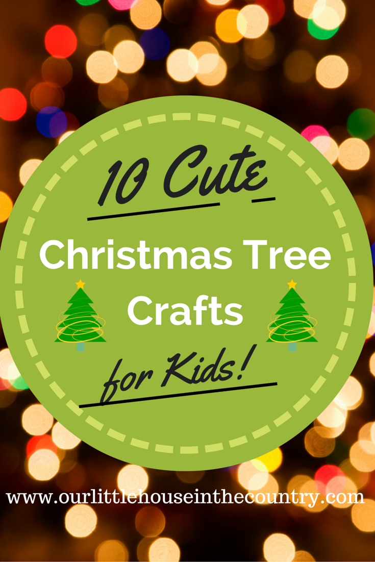 10 Christmas Tree Crafts For Kids To Make Our Little House In The