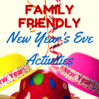 Fun and Fabulous Family Friendly New Year's Eve Activities